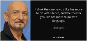 quote-i-think-the-cinema-you-like-has-more-to-do-with-silence-and-the-theater-you-like-has-ben-kingsley-15-94-02
